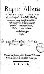 Ruperti Abbatis monasterii Tuitiensis ... In Ca[n]tica Canticorum de Incarnatione Domini commentariorum, libri VII, nunc primum in Gallia typis emissi