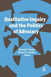 Qualitative Inquiry and the Politics of Advocacy