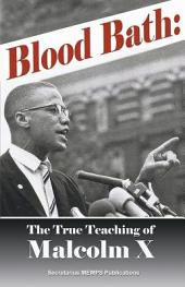 Blood Bath Teaching: The True Teachings of Malcolm X Seldom Told