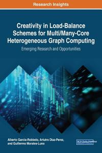 Creativity in Load Balance Schemes for Multi Many Core Heterogeneous Graph Computing  Emerging Research and Opportunities PDF