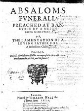 Absaloms Funerall (a sermon [on] 2 Sam. xviii. 33); preached at Banbyrie [sic]by a neighbour minister (R. H.): or, the lamentation of a loving father for a rebellious childe