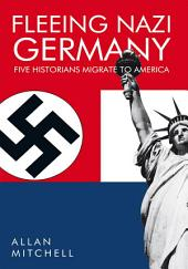 FLEEING NAZI GERMANY: Five Historians Migrate to America