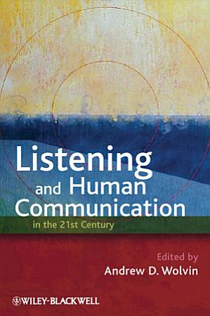 Listening and Human Communication in the 21st Century PDF