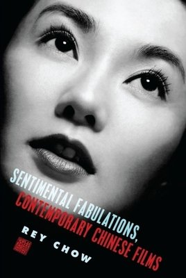 Sentimental Fabulations  Contemporary Chinese Films