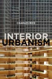 Interior Urbanism: Architecture, John Portman and Downtown America