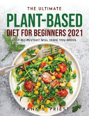 The Ultimate Plant-Based Diet for Beginners 2021