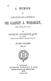 A Memoir of Lieutenant-General Sir Garnet J. Wolseley ...