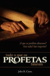Tudo o que os Profetas Falaram: O que os profetas disseram? Você sabe? Isto importa?