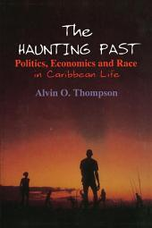 The Haunting Past: Politics, Economics and Race in Caribbean Life: Politics, Economics and Race in Caribbean Life