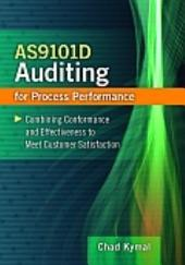 AS9101D Auditing for Process Performance: Combining Conformance and Effectiveness to Achieve Customer Satisfaction