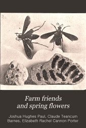 Farm friends and spring flowers: Brief sketches of western plant and animal life useful to men in the Rocky mountains