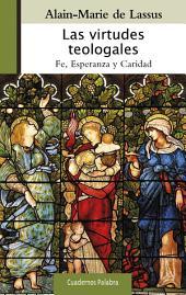 Las virtudes teologales: Fe, Esperanza y Caridad