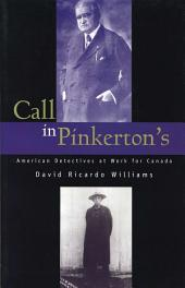 Call in Pinkerton's: American Detectives at Work for Canada