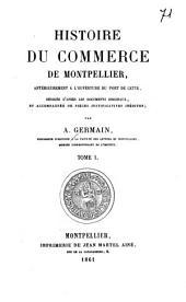 Histoire du commerce de Montpellier: antérieurement à l'ouverture du port de Cette, rédigée d'après les documents originaux, et accompagée de pièces justificatives inédites, Volume1