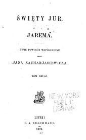 Święty Jur ; Jarema: dwie powieści współczesne, Tom 2