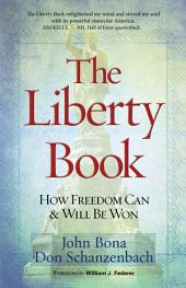 The Liberty Book: How Freedom Can & Will Be Won