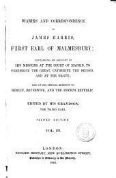 Diaries and Correspondence of James Harris First Earl of Malmesbury Containing an Account of Madrid, to Frederick the Great, Catherine the Second, and at the Hague ..: Volume 3