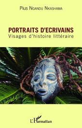Portraits d'écrivains: Visages d'histoire littéraire