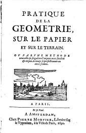 Pratique de la géométrie, sur le papier et sur le terrain: Où par une méthode nouvelle et singulière l'on peut avec facilité et en peu de temps se perfectionner en cette science, Volume1
