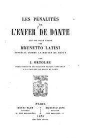Les pénalités de l'Enfer de Dante: suivies d'une étude sur Brunetto Latini, apprécié comme le maitre de Dante