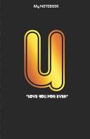 Love You Forever Letter ' U ' Notebook
