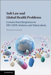 Soft Law and Global Health Problems: Lessons from Responses to HIV/AIDS, Malaria and Tuberculosis