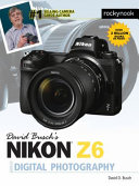 David Busch s Nikon Z6 Guide to Digital Photography