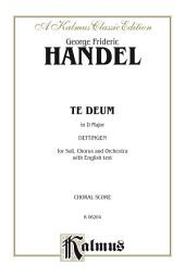 Te Deum in D Major, Dettingen: For Alto and Bass Solo, SSATB Chorus/Choir and Orchestra with English Text (Choral Score)