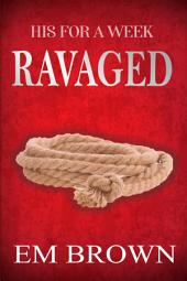 His For A Week: Ravaged