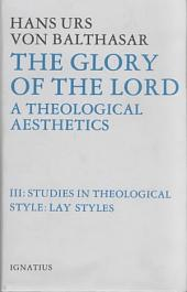 The Glory of the Lord: A Theological Aesthetics, Vol. 3: Studies in Theological Style: Lay styles