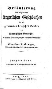 Erläuterung des allgemeinen bürgerlichen Gesetzbuches für die gesammten deutschen Länder der österreichischen Monarchie, mit besonderer Berücksichtigung des practischen Bedürfnisses: Band 2