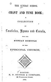 The Sunday School Chant and Tune Book: A Collection of Canticles, Hymns and Carols for the Sunday Schools of the Episcopal Church