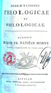 Dissertationes theologicae et philologicae. Scripsit D. Sam. Fr. Nathan. Morus theol. professor in acad. Lips