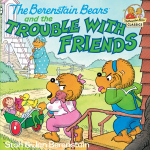 The Berenstain Bears and the Trouble with Friends Book