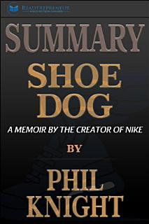 Summary of Shoe Dog  A Memoir by the Creator of Nike by Phil     Book