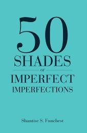 50 Shades of Imperfect Imperfections