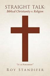 Straight Talk: Biblical Christianity V. Religion
