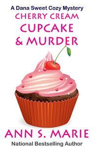 Cherry Cream Cupcake & Murder (A Dana Sweet Cozy Mystery #9)