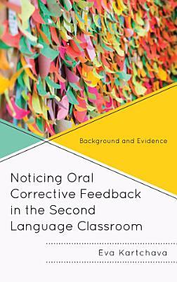 Noticing Oral Corrective Feedback in the Second Language Classroom