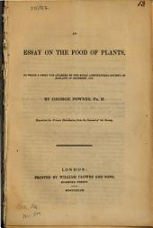 An Essay on the Food of Plants: To which a Prize was Awarded by the Royal Agricultural Society of England in December, 1842