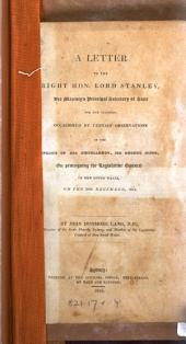 A letter to the Right Hon. Lord Stanley, Her Majesty's Principal Secretary of State for the Colonies: occasioned by certain observations in the speech of His Excellency, Sir George Gipps, on proroguing the Legislative Council of New South Wales, on the 30th December, 1844