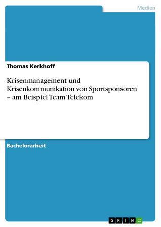 Krisenmanagement und Krisenkommunikation Von Sportsponsoren   Am Beispiel Team Telekom PDF