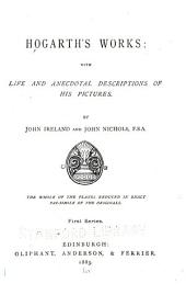 Hogarth's Works: With Life and Anecdotal Descriptions of His Pictures, Volume 1