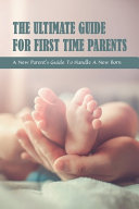 The Ultimate Guide for First Time Parents