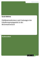 Publikationsformen und Gattungen der Glaubenspropaganda in der Reformationszeit