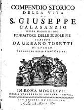 Compendio storico della vita di S. Giuseppe Calasanzio della Madre di Dio, fondatore delle scuole pie