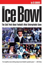 Ice Bowl: The Cold Truth About Football's Most Unforgettable Game