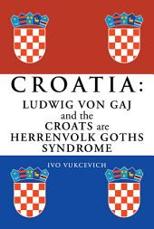 Croatia: Ludwig von Gaj and the Croats are Herrenvolk Goths Syndrome: Ludwig von Gaj and the Croats are Herrenvolk Goths Syndrome