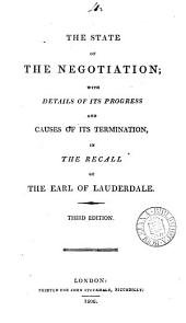 The state of the negotiation, with details of its progress and causes of its termination in the recall of the earl of Lauderdale [by C.J. Fox].