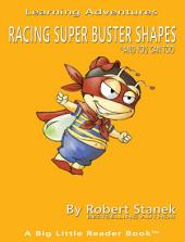 Racing Super Buster Shapes and You Can Too. Learn Shapes and Colors